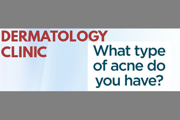 Dermatology Clinic What type of acne do you have?