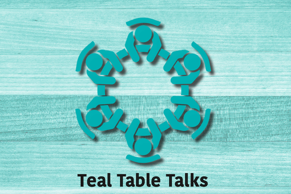 Teal Table Talks