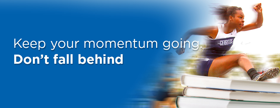 Keep your momentum going. Don't fall behind.