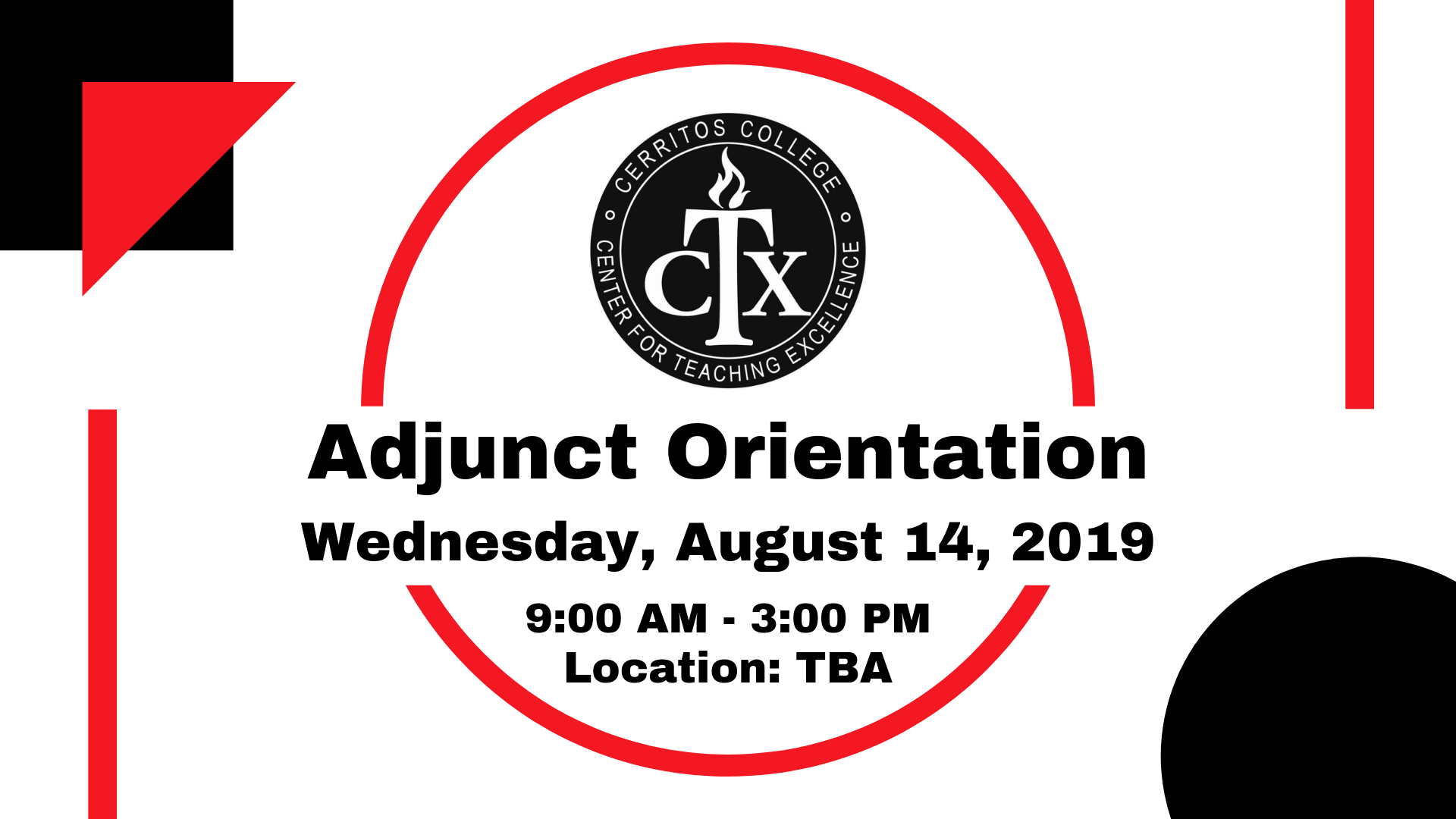 Adjunct Orientation, Wednesday, Aug. 14th, 9:00am - 3:00pm, Location: TBA